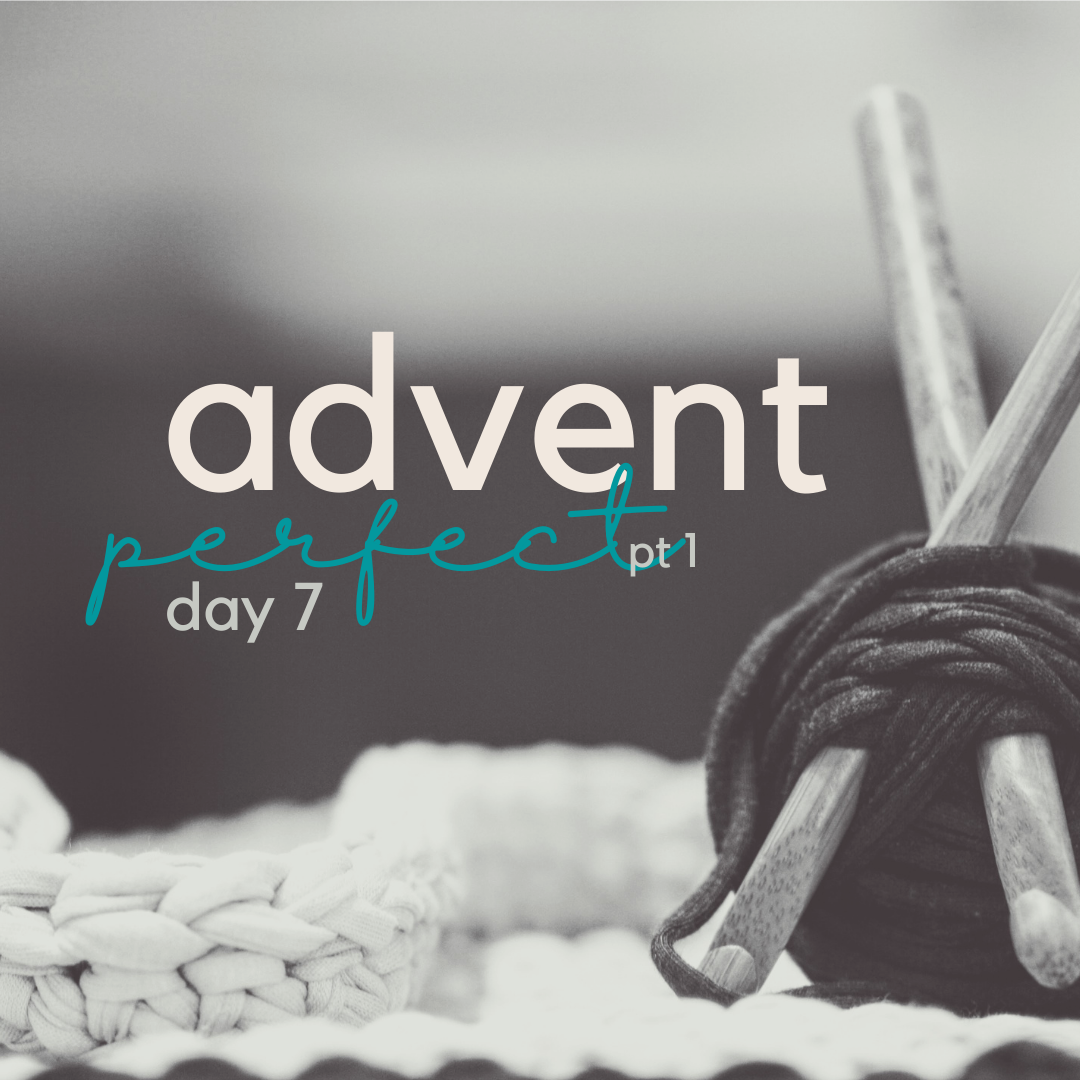 advent (day 7) perfect (pt 1).