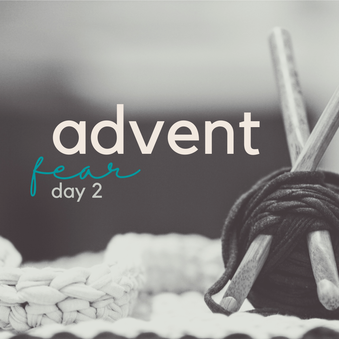 advent (day 2) fear.