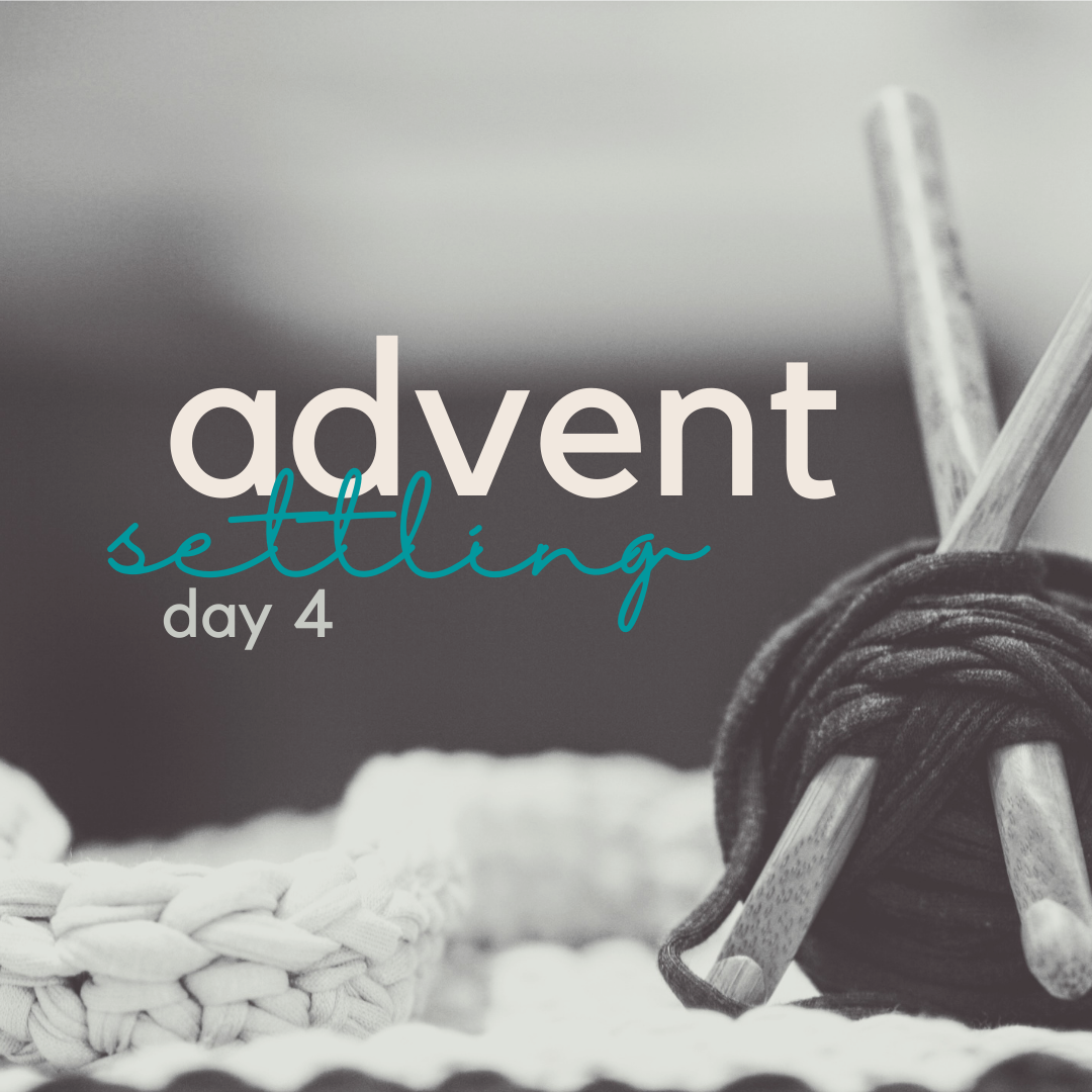 advent (day 4) settling.
