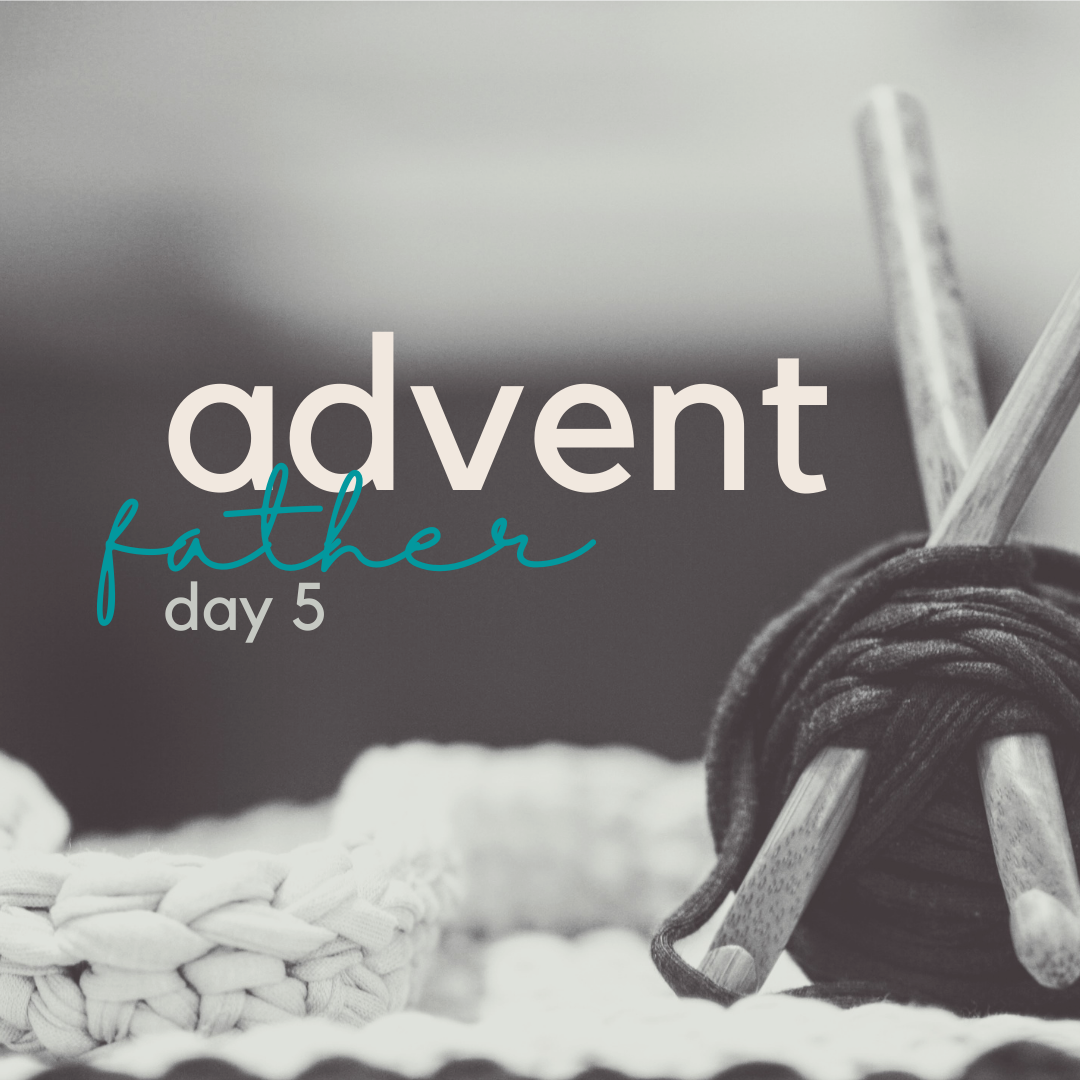 advent (day 5) father.
